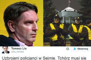 """Tomasz Lis: """"Uzbrojeni policjanci w Sejmie. Tchórz musi się strasznie bać!"""""""