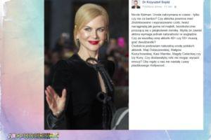 """Gojdź o Nicole Kidman: """"Wyprasowane czoło, twarz naciągnięta jak guma od majtek"""""""